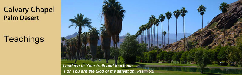 Calvary Chapel Palm Desert List of Past messages available for listening on computer our via download to MP3 format
